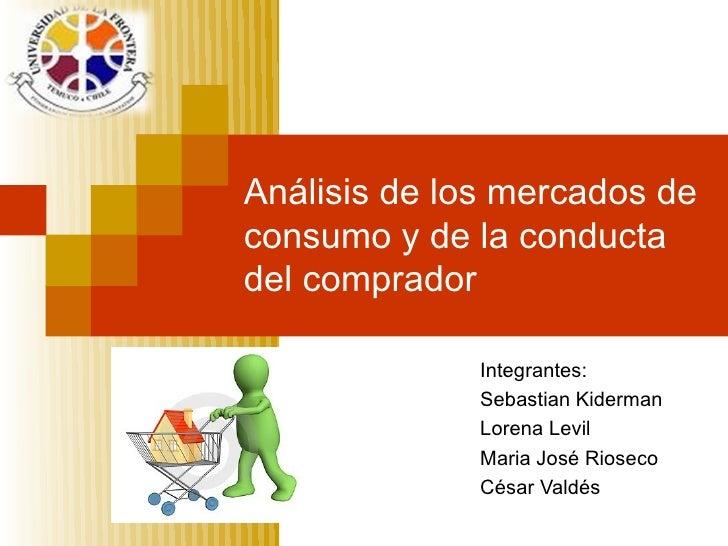 Análisis de los mercados de consumo y de la conducta del comprador                Integrantes:               Sebastian Kid...