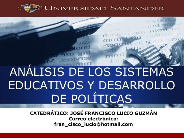 Company LOGO ANÁLISIS DE LOS SISTEMAS EDUCATIVOS Y DESARROLLO DE POLÍTICAS CATEDRÁTICO: JOSÉ FRANCISCO LUCIO GUZMÁN Correo...