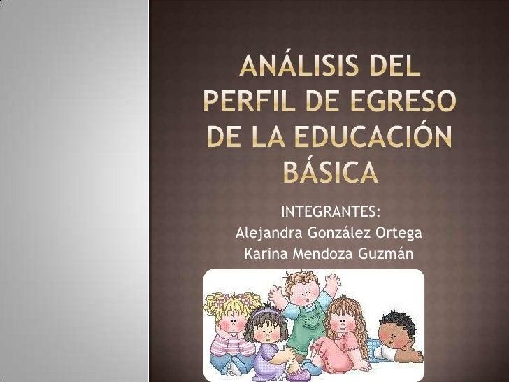 INTEGRANTES:Alejandra González Ortega Karina Mendoza Guzmán