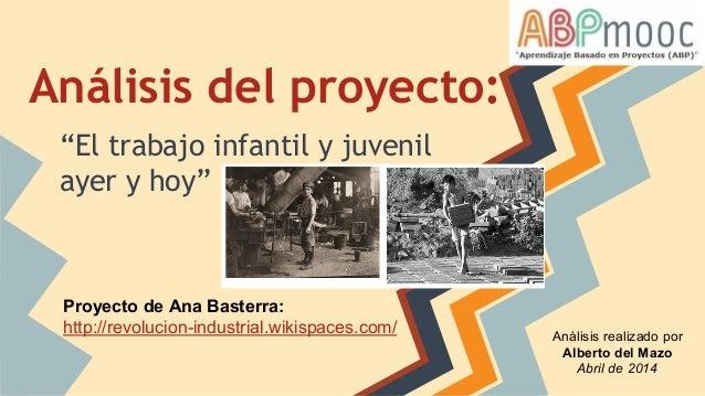 """Análisis del proyecto: """"El trabajo infantil y juvenil ayer y hoy"""" Proyecto de Ana Basterra: http://revolucion-industrial.w..."""