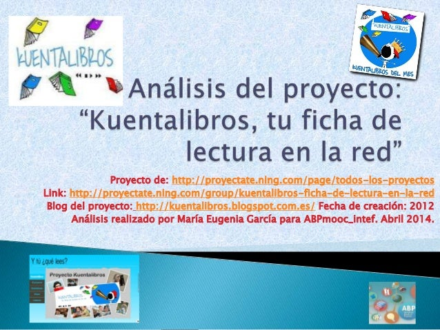 Proyecto de: http://proyectate.ning.com/page/todos-los-proyectos Link: http://proyectate.ning.com/group/kuentalibros-ficha...