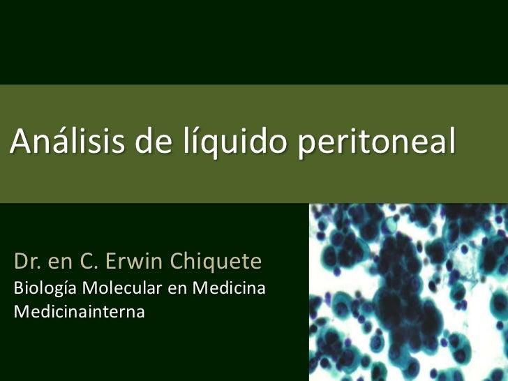 Análisis de líquido peritonealDr. en C. Erwin ChiqueteBiología Molecular en MedicinaMedicinainterna