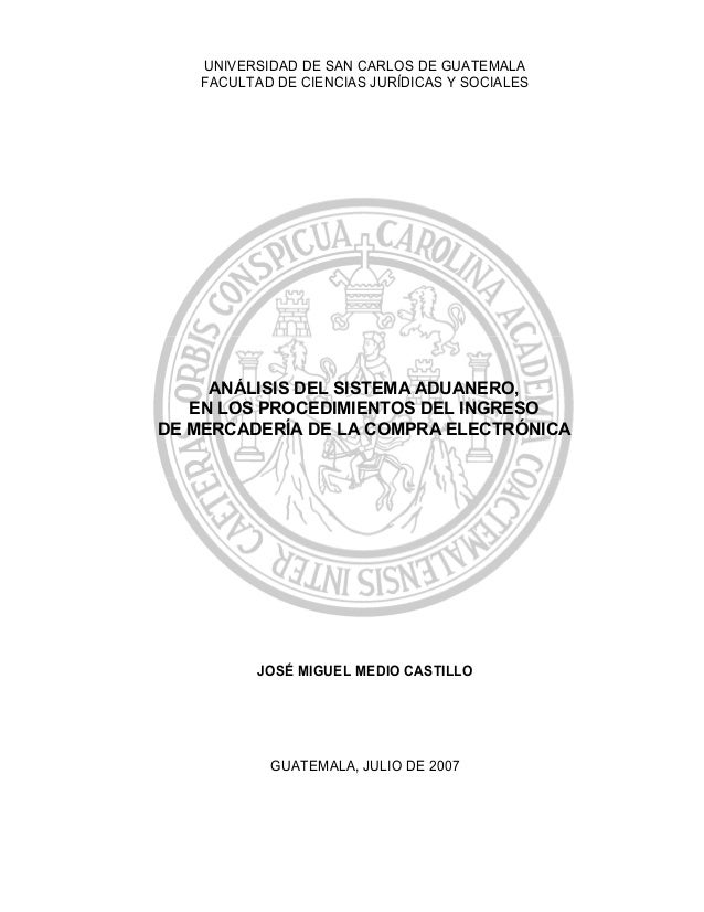 UNIVERSIDAD DE SAN CARLOS DE GUATEMALA FACULTAD DE CIENCIAS JURÍDICAS Y SOCIALES JOSÉ MIGUEL MEDIO CASTILLO GUATEMALA, JUL...