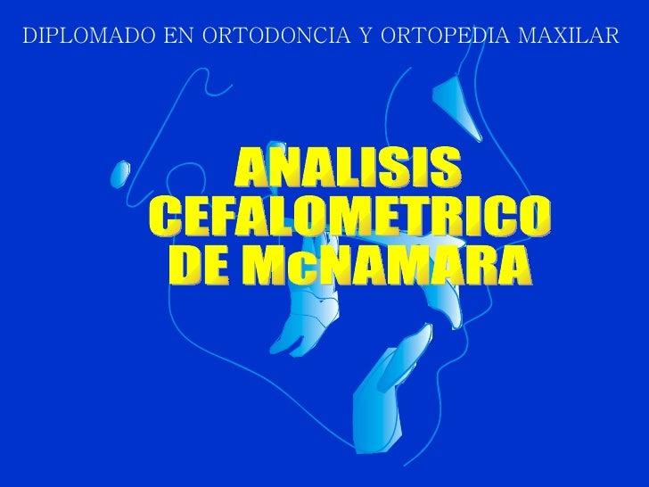 ANALISIS CEFALOMETRICO DE McNAMARA DIPLOMADO EN ORTODONCIA Y ORTOPEDIA MAXILAR