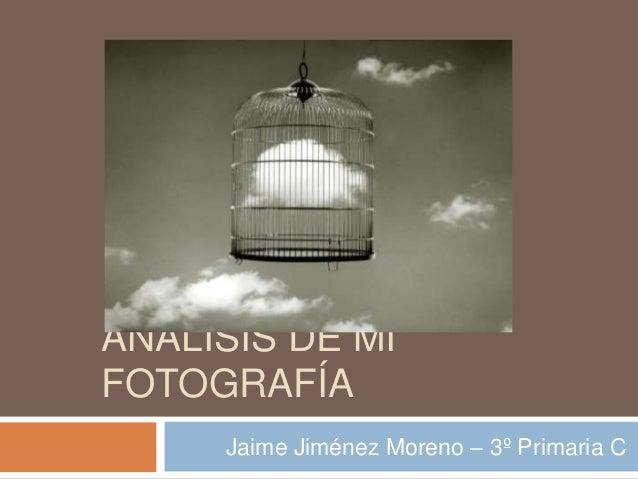 ANÁLISIS DE MI FOTOGRAFÍA Jaime Jiménez Moreno – 3º Primaria C