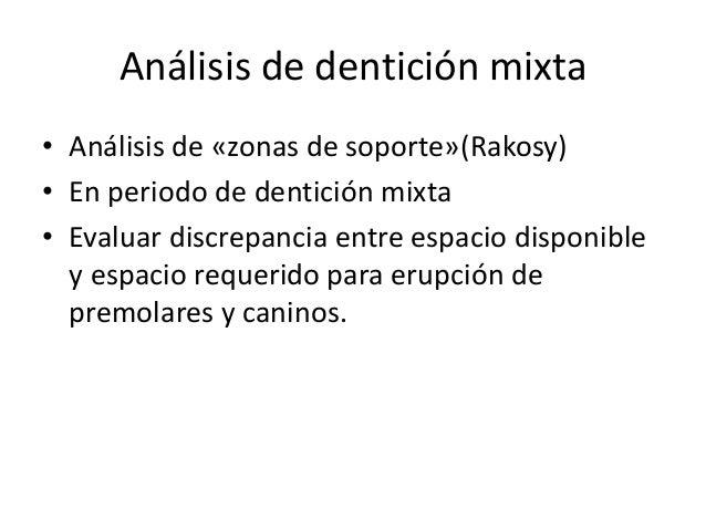 Análisis de dentición mixta  • Análisis de «zonas de soporte»(Rakosy)  • En periodo de dentición mixta  • Evaluar discrepa...