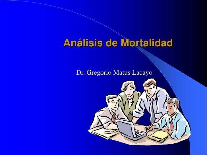 Análisis de Mortalidad  Dr. Gregorio Matus Lacayo