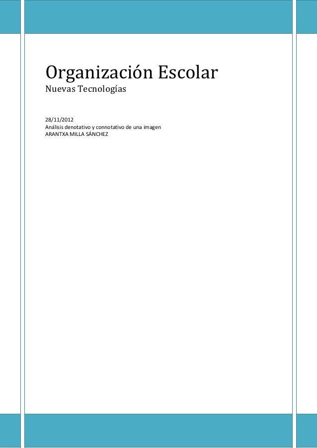 Organización EscolarNuevas Tecnologías28/11/2012Análisis denotativo y connotativo de una imagenARANTXA MILLA SÁNCHEZ