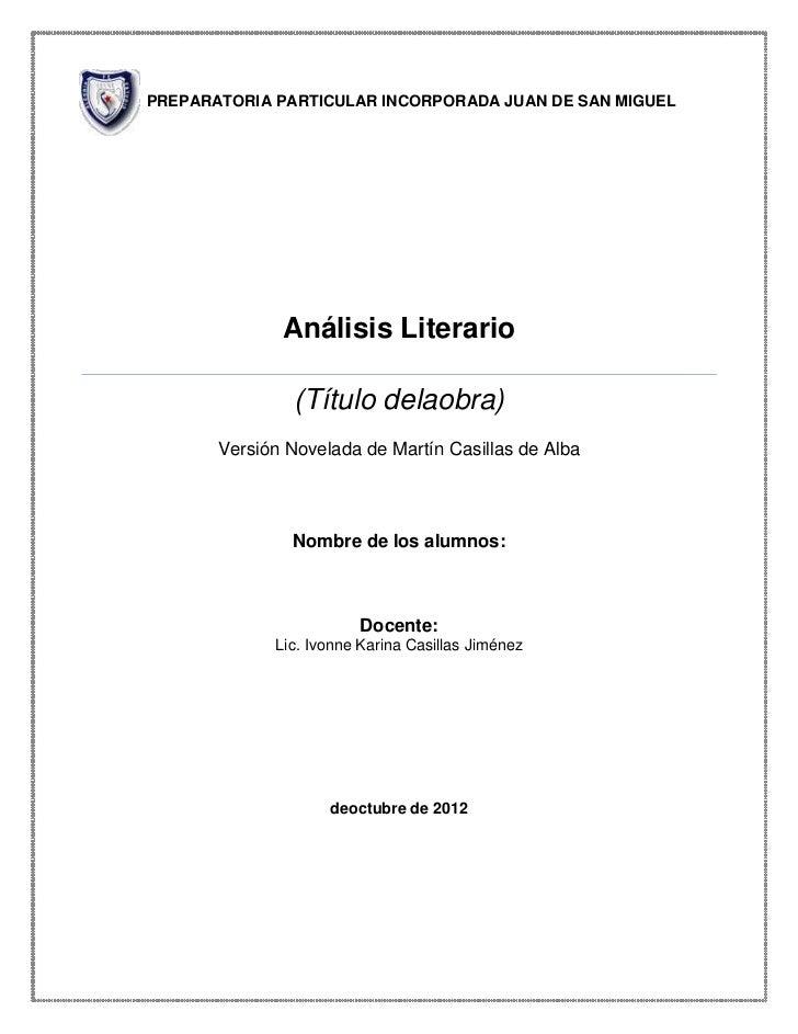 PREPARATORIA PARTICULAR INCORPORADA JUAN DE SAN MIGUEL              Análisis Literario                (Título delaobra)   ...