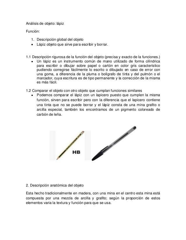 Análisis de objeto: lápiz Función: 1. Descripción global del objeto Lápiz objeto que sirve para escribir y borrar. 1.1 Des...