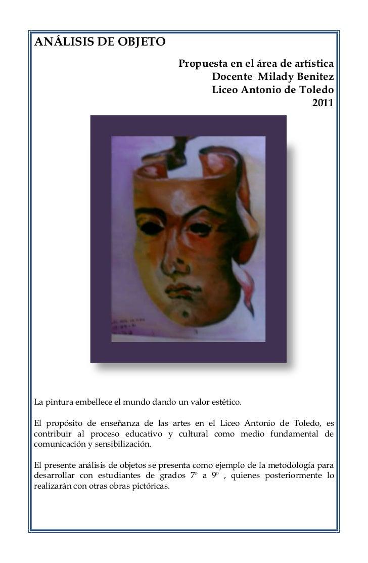 ANÁLISIS DE OBJETO<br />Propuesta en el área de artística<br />Docente  Milady Benitez<br />Liceo Antonio de Toledo<br />2...
