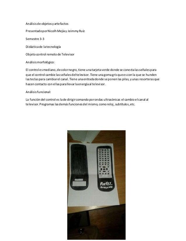 Análisisde objetosyartefactos PresentadoporNicolhMejíay JeimmyRuíz Semestre 3-3 Didácticade latecnología Objetocontrol rem...
