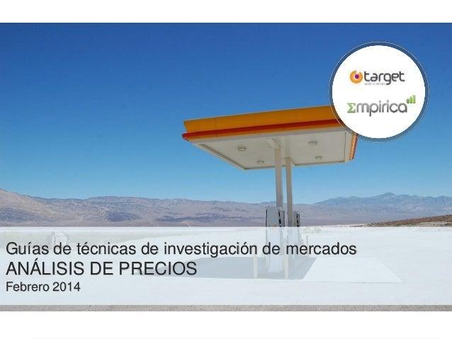 TARGET-EMPIRICA  Guías de técnicas de investigación de mercados  ANÁLISIS DE PRECIOS Febrero 2014  Análisis de precios  Ju...