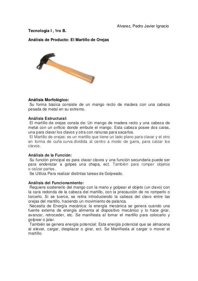 Alvarez, Pedro Javier Ignacio Tecnología I , 1ro B. Análisis de Producto: El Martillo de Orejas Análisis Morfológico: Su f...