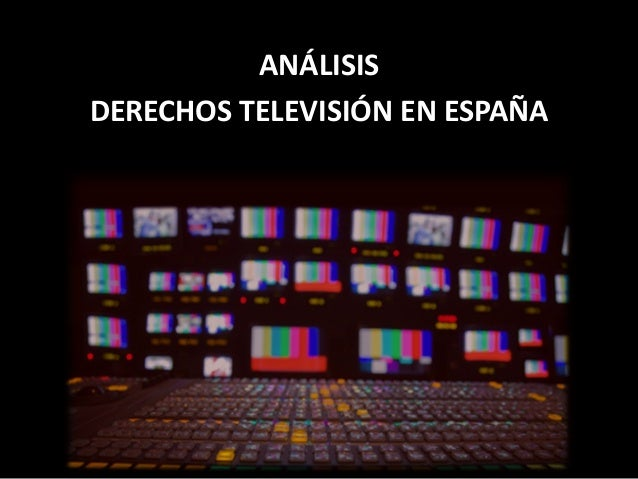 ANÁLISIS DERECHOS TELEVISIÓN EN ESPAÑA