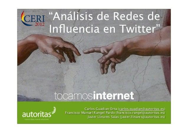 """""""Análisis de Redes de Influencia en Twitter"""" Carlos Guadian Orta (carlos.guadian@autoritas.es) Francisco Manuel Rangel Pard..."""