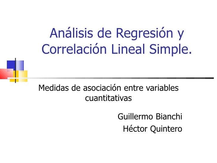 Análisis de Regresión yCorrelación Lineal Simple.Medidas de asociación entre variables           cuantitativas            ...