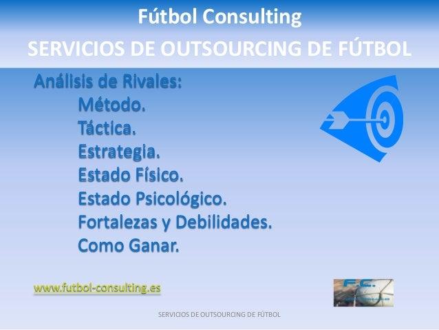 Fútbol ConsultingSERVICIOS DE OUTSOURCING DE FÚTBOLAnálisis de Rivales:      Método.      Táctica.      Estrategia.      E...