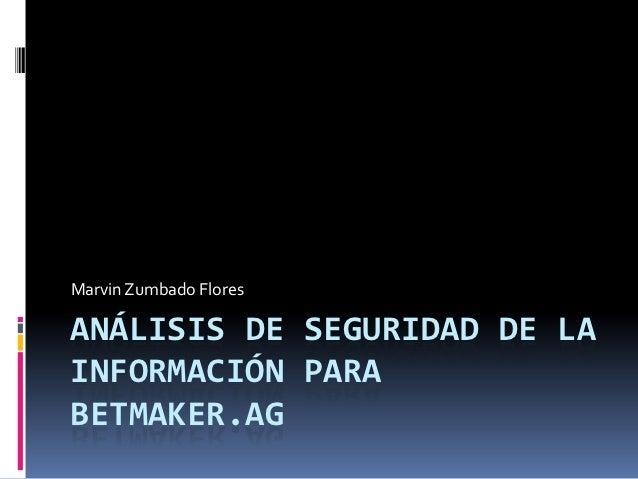 Marvin Zumbado FloresANÁLISIS DE SEGURIDAD DE LAINFORMACIÓN PARABETMAKER.AG
