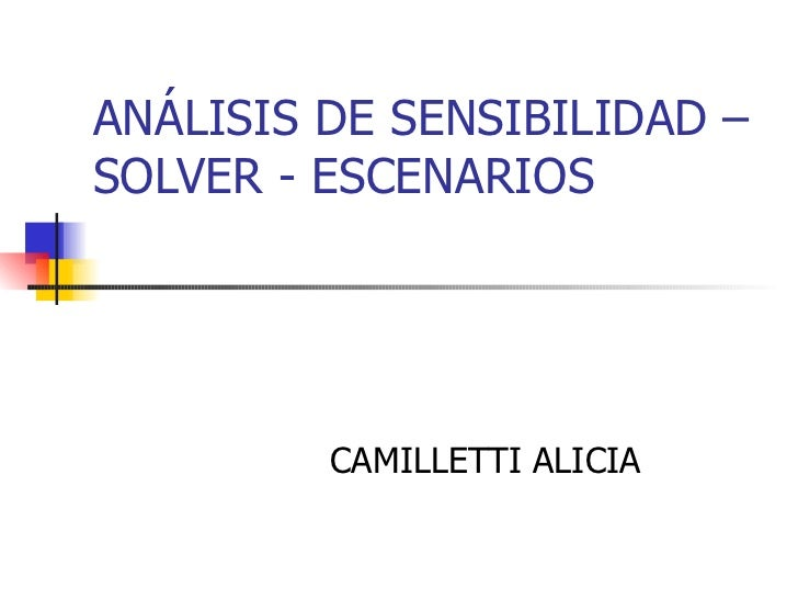 ANÁLISIS DE SENSIBILIDAD – SOLVER - ESCENARIOS CAMILLETTI ALICIA