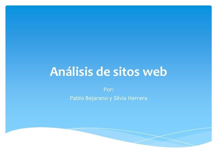 Análisis de sitos web                Por:   Pablo Bejarano y Silvia Herrera