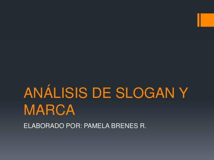 ANÁLISIS DE SLOGAN Y MARCA<br />ELABORADO POR: PAMELA BRENES R.<br />