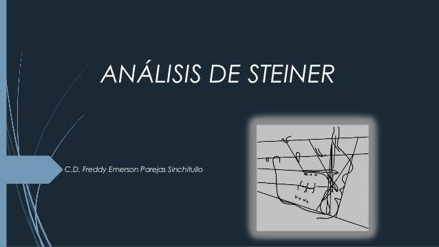 ANÁLISIS DE STEINER C.D. Freddy Emerson Parejas Sinchitullo