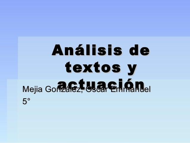 Análisis deAnálisis detextos ytextos yactuaciónactuaciónMejia González, Oscar EmmanuelMejia González, Oscar Emmanuel5°5°