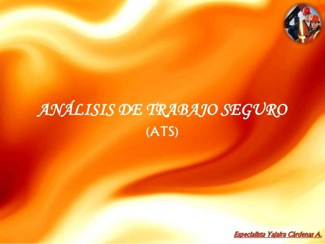 Especialista Yajaira Cárdenas A. ANÁLISIS DE TRABAJO SEGURO (ATS)