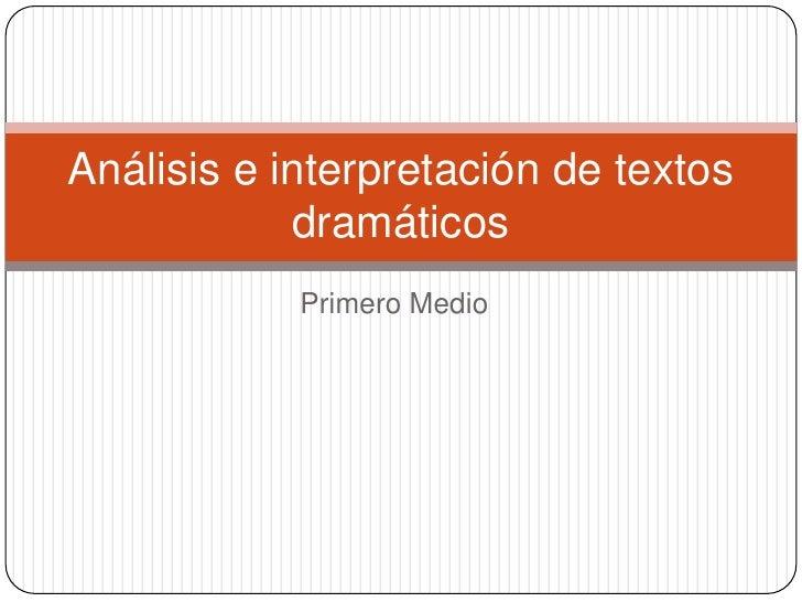 Primero Medio<br />Análisis e interpretación de textos dramáticos<br />