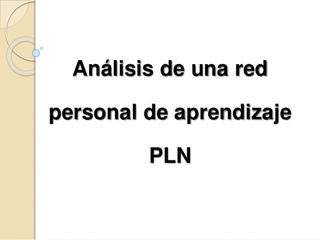 Análisis de una red  personal de aprendizaje  PLN