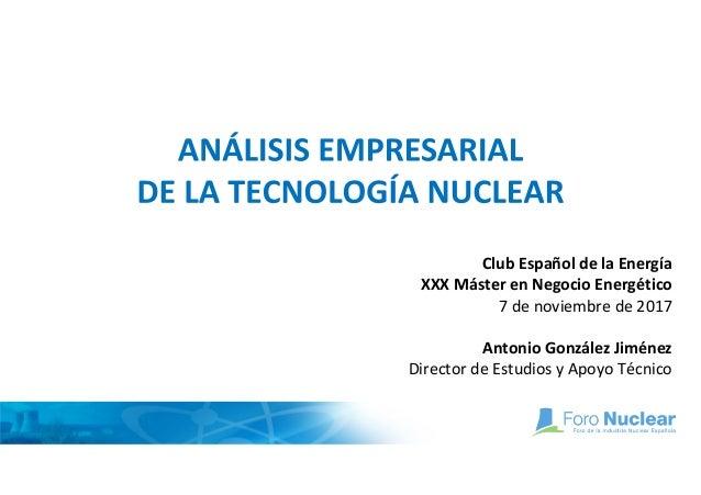 Club Español de la Energía XXX Máster en Negocio Energético 7 de noviembre de 2017 Antonio González Jiménez Director de Es...