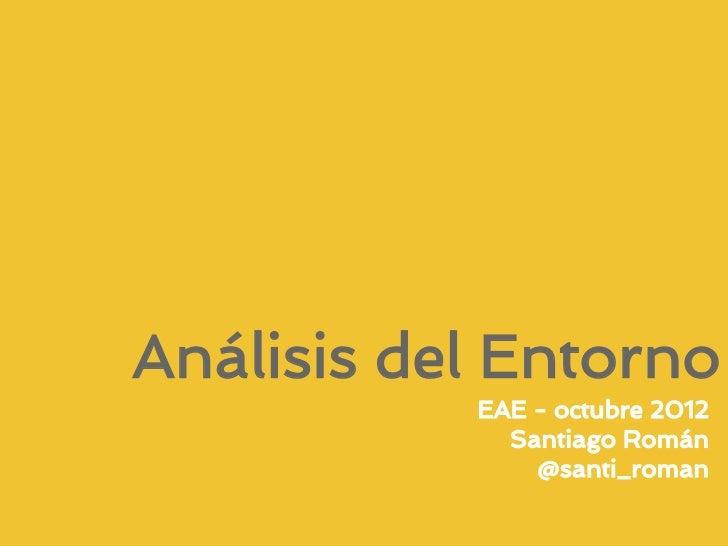 Análisis del Entorno           EAE - octubre 2012             Santiago Román               @santi_roman