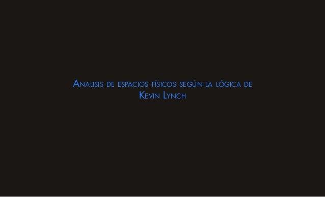 Analisis   de espacios físicos según la lógica de                   Kevin Lynch