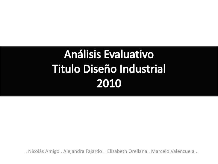 . Nicolás Amigo . Alejandra Fajardo .  Elizabeth Orellana . Marcelo Valenzuela . <br />Análisis EvaluativoTitulo Diseño In...