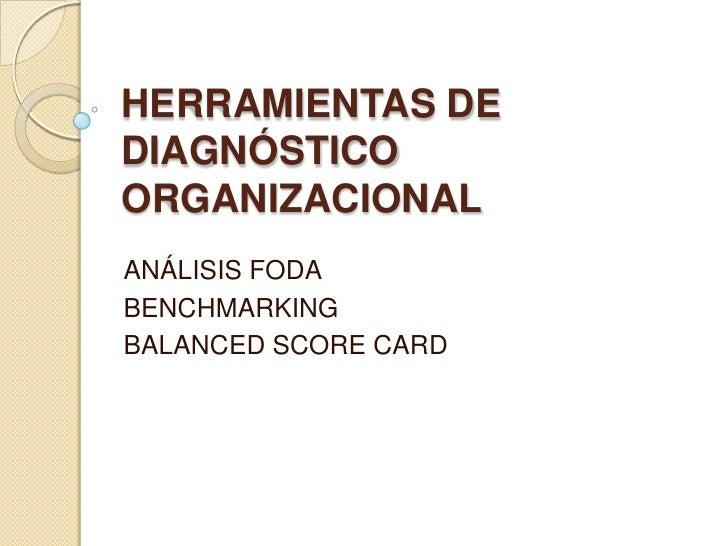 HERRAMIENTAS DEDIAGNÓSTICOORGANIZACIONALANÁLISIS FODABENCHMARKINGBALANCED SCORE CARD