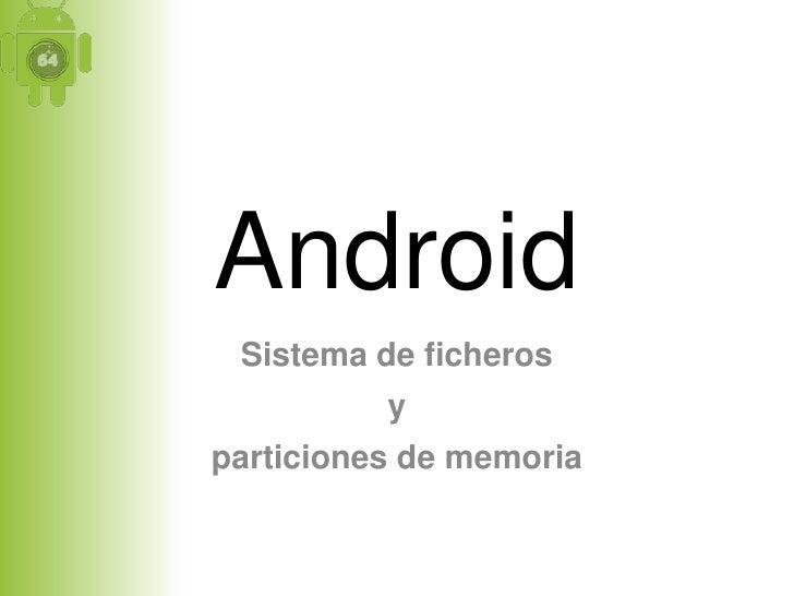Android Sistema de ficheros          yparticiones de memoria