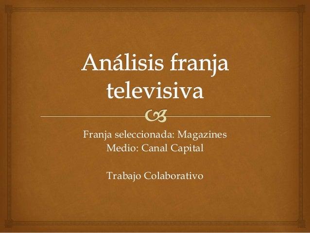 Franja seleccionada: Magazines Medio: Canal Capital Trabajo Colaborativo