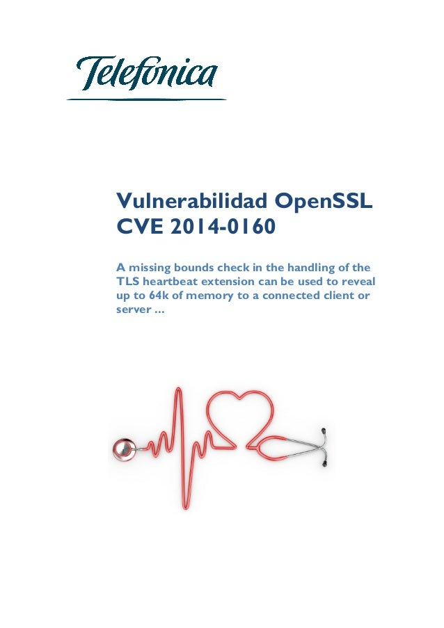 Vulnerabilidad OpenSSL CVE 2014-0160 	    A missing bounds check in the handling...