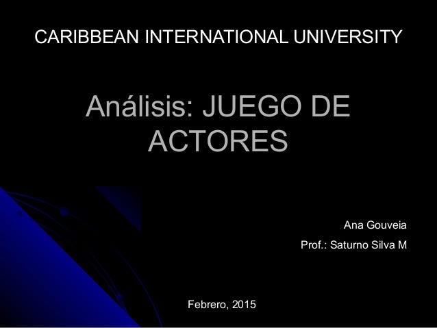Análisis: JUEGO DEAnálisis: JUEGO DE ACTORESACTORES CARIBBEAN INTERNATIONAL UNIVERSITYCARIBBEAN INTERNATIONAL UNIVERSITY A...