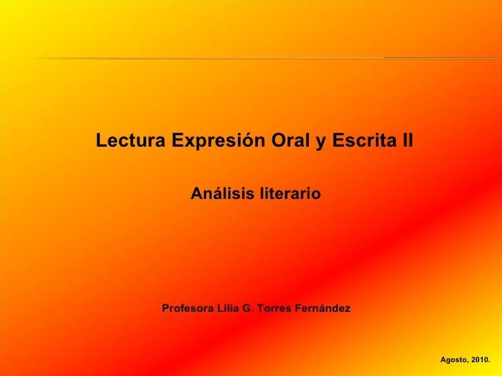 Lectura Expresión Oral y Escrita II Agosto, 2010. Análisis literario Profesora Lilia G. Torres Fernández