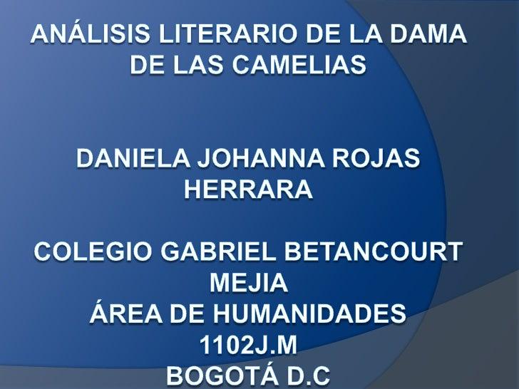 Análisis literario de la dama de las cameliasDaniela johanna rojas herraracolegio gabriel betancourt mejia área de humanid...
