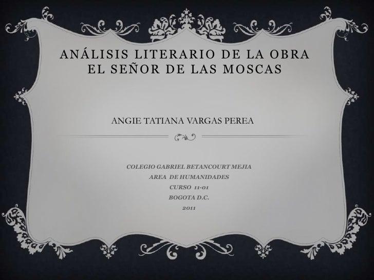 Análisis literario de la obra  el señor de las moscas<br />ANGIE TATIANA VARGAS PEREA<br />COLEGIO GABRIEL BETANCOURT MEJI...