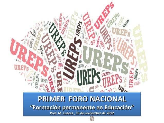 """PRIMER FORO NACIONAL""""Formación permanente en Educación""""      Prof. M. Luaces , 13 de noviembre de 2012"""