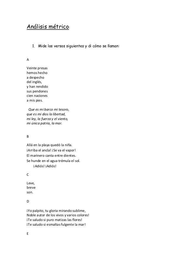Análisis métrico: 1. Mide los versos siguientes y di cómo se llaman: A Veinte presas hemos hecho a despecho del inglés, y ...