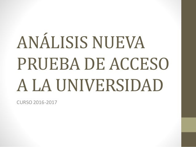 ANÁLISIS NUEVA PRUEBA DE ACCESO A LA UNIVERSIDAD CURSO 2016-2017