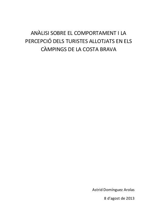 ANÀLISI SOBRE EL COMPORTAMENT I LA PERCEPCIÓ DELS TURISTES ALLOTJATS EN ELS CÀMPINGS DE LA COSTA BRAVA Astrid Domínguez Ar...