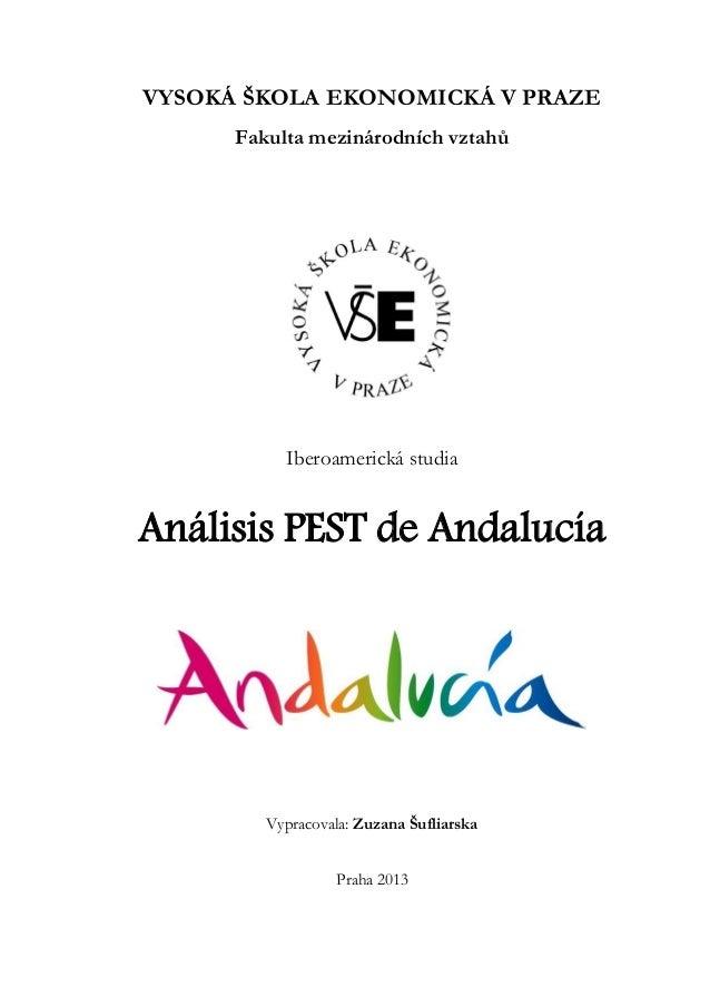 VYSOKÁ ŠKOLA EKONOMICKÁ V PRAZE Fakulta mezinárodních vztahů Iberoamerická studia Análisis PEST de Andalucía Vypracovala: ...