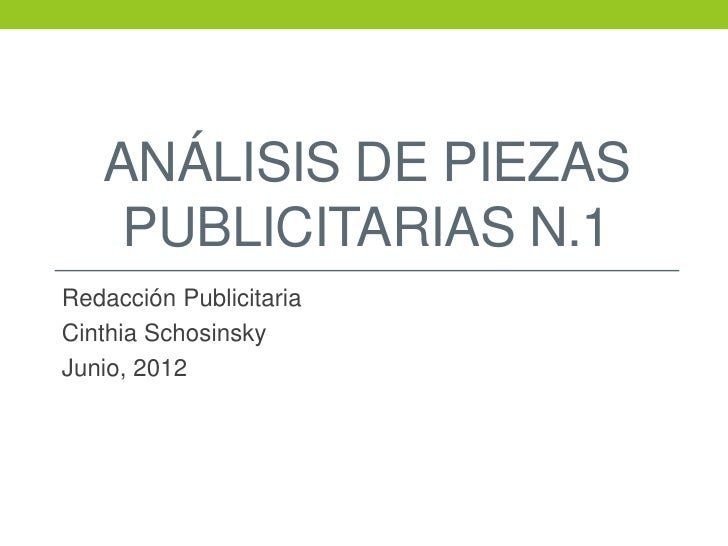 ANÁLISIS DE PIEZAS    PUBLICITARIAS N.1Redacción PublicitariaCinthia SchosinskyJunio, 2012