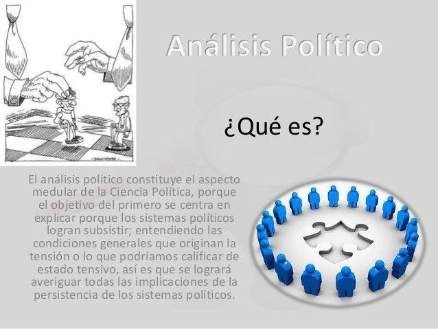 ¿Qué es? El análisis político constituye el aspecto medular de la Ciencia Política, porque el objetivo del primero se cent...